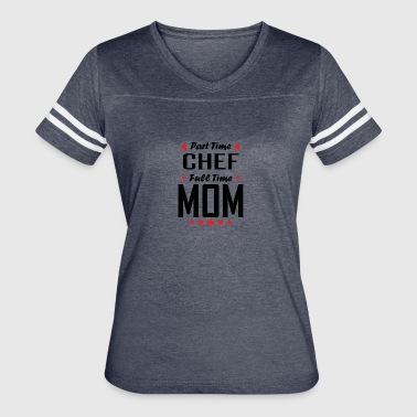 Part Time Chef Full Time Mom - Women's Vintage Sport T-Shirt