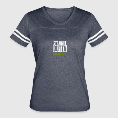 Straight Outta Money - Women's Vintage Sport T-Shirt