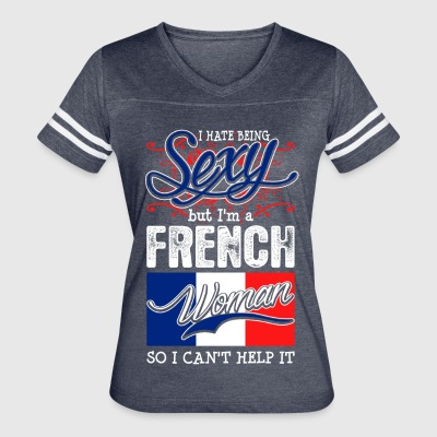 I Hate Being Sexy But Im A French Woman - Women's Vintage Sport T-Shirt
