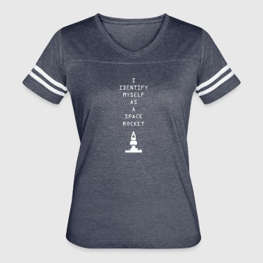 I Identify myself as a space rocket - Women's Vintage Sport T-Shirt