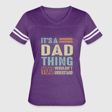 Dad Thing It's a Dad Thing - Women's Vintage Sport T-Shirt
