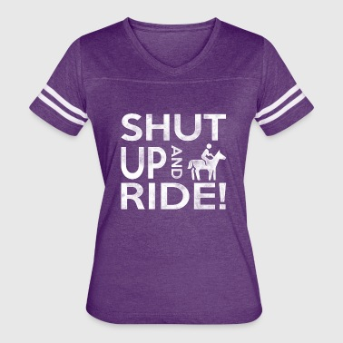 Shut Up And Ride Shut Up And Ride your horse - Women's Vintage Sport T-Shirt