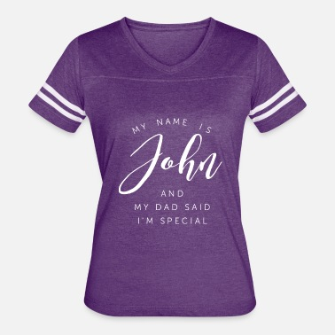 Mens Name John My name is John and my Dad said I'm special - Women's Vintage Sport T-Shirt