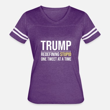 Tweets Trump Redefining Stupid One Tweet At a Time Shirt - Women's Vintage Sport T-Shirt