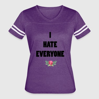 I Hate Everyone And I hate everyone - Women's Vintage Sport T-Shirt