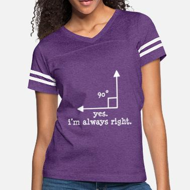 Right Yes I am always right. - Women's Vintage Sport T-Shirt