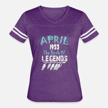 1953 Birth Year April 1953 The Birth Of Legends - Women's Vintage Sport T-Shirt