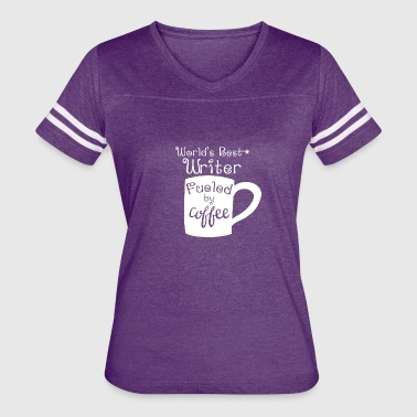 Best Writer In The World World's Best Writer Fueled By Coffee - Women's Vintage Sport T-Shirt