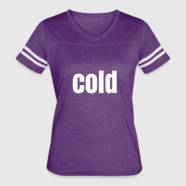 cold - Women's Vintage Sport T-Shirt