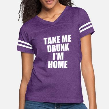 Take Take Me Drunk I m Home - Women's Vintage Sport T-Shirt
