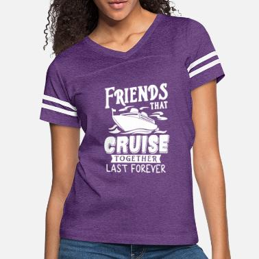 Funny Friends That Cruise Together Last Forever T Shirt - Women's Vintage Sport T-Shirt
