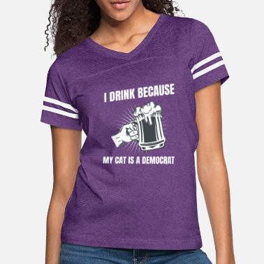 Scratch I Drink Because My Cat Is A Democrat Funny - Women's Vintage Sport T-Shirt