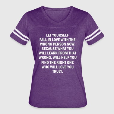 Let Yourself Fal In Love With The Wrong Person Now - Women's Vintage Sport T-Shirt