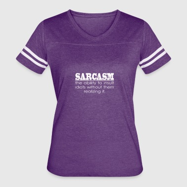Sarcasm - The ability to insult Idiots - Women's Vintage Sport T-Shirt