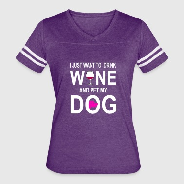 I Just Want To Drink Wine And Pet My Dog Shirt - Women's Vintage Sport T-Shirt