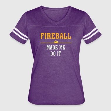 Fireball Made Me Do It - Women's Vintage Sport T-Shirt