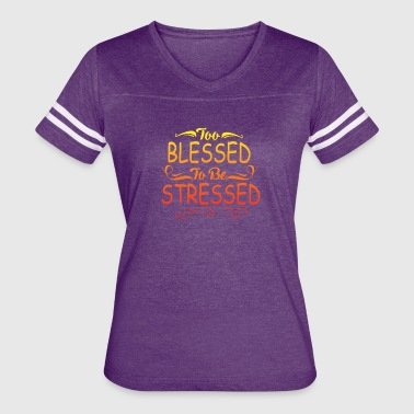 TOO BLESSED TO BE STRESSED - Women's Vintage Sport T-Shirt