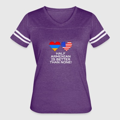 Half Armenian Is Better Than None - Women's Vintage Sport T-Shirt
