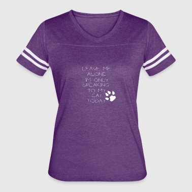 leave me alone im only speaking to my cat today - Women's Vintage Sport T-Shirt