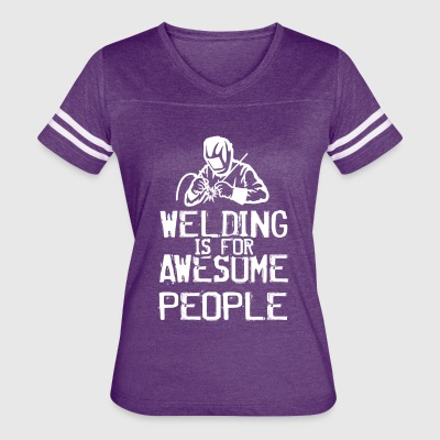Welding Is For Awesome People - Women's Vintage Sport T-Shirt