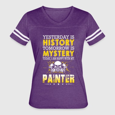 Painter Yesterday Is History Tomorrow Is Mystery - Women's Vintage Sport T-Shirt
