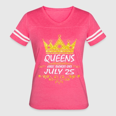 Born On 25 July Queens are born on July 25 - Women's Vintage Sport T-Shirt