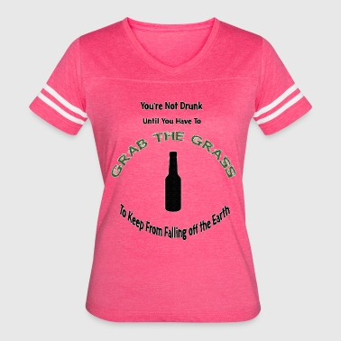 Keep Off Grass You're Not Drunk Until You Have to Grab the Grass - Women's Vintage Sport T-Shirt