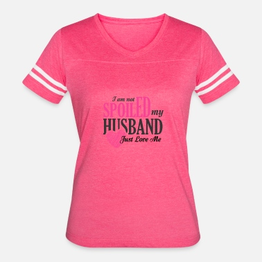 Spoiled I am not spoiled! My husband loves me. - Women's Vintage Sport T-Shirt