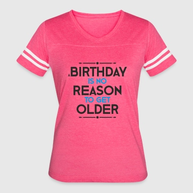 Blind Number A birthday is still no reason to… - Women's Vintage Sport T-Shirt