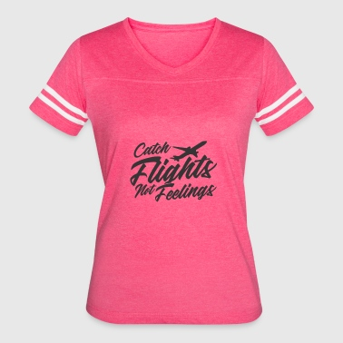 Feeling Catch Flights Not Feelings - Women's Vintage Sport T-Shirt