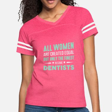 Finest Dentists The Finest Become Dentists T Shirt - Women's Vintage Sport T-Shirt