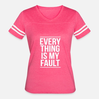 Sarcastic Couples Everything Is My Fault Shirt Sarcastic Couple Gift - Women's Vintage Sport T-Shirt