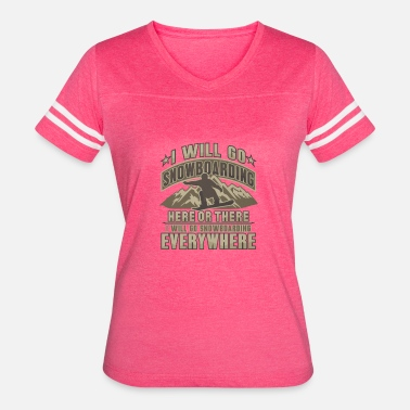 Go Snowboarding Snowboarder Go Snowboarding Here There Everywhere - Women's Vintage Sport T-Shirt