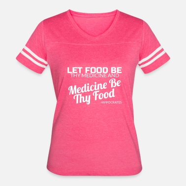 Thy Let Food Be Thy Medicine T-Shirt Hippocrates Vegan - Women's Vintage Sport T-Shirt