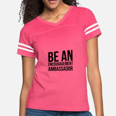 Encouragement Quotes Be An Encouragement Ambassador Nice Quote Gift - Women's Vintage Sport T-Shirt