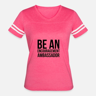 Encouraging-quotes Be An Encouragement Ambassador Nice Quote Gift - Women's Vintage Sport T-Shirt