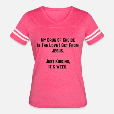 Is My Drug My drug of choice - Women's Vintage Sport T-Shirt