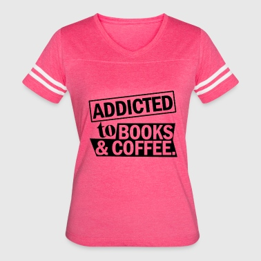 addicted to books and coffee - Women's Vintage Sport T-Shirt