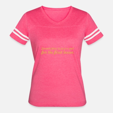 Second Place Second place is... Inspirational Quote - Women's Vintage Sport T-Shirt
