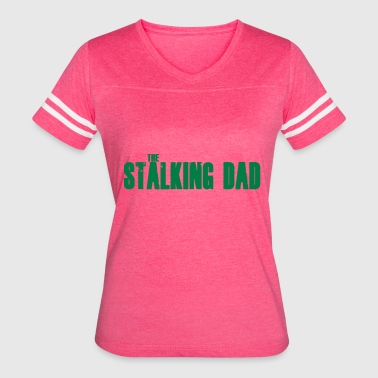 The stalking Dad - Women's Vintage Sport T-Shirt
