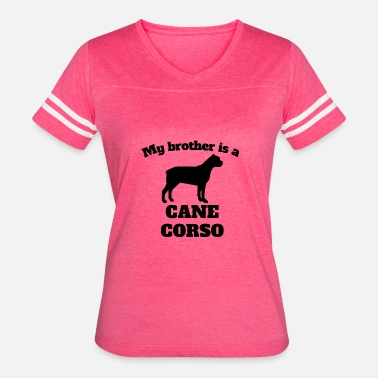 Cane Corso Owner My Brother Is A Cane Corso - Women's Vintage Sport T-Shirt