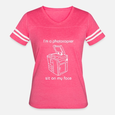 Face-sitting I m a photocopier sit on my face - Women's Vintage Sport T-Shirt