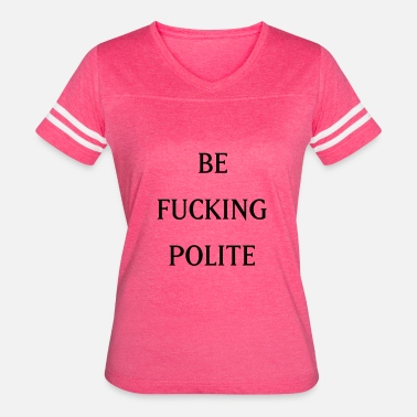Political Statement Provocative BE F*CKING POLITE - Women's Vintage Sport T-Shirt