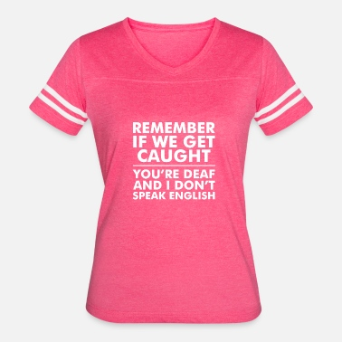 If We Get Caught If We Get Caught - Women's Vintage Sport T-Shirt