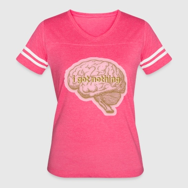 I Got The Brains I Got Nothing On The Brain - Women's Vintage Sport T-Shirt