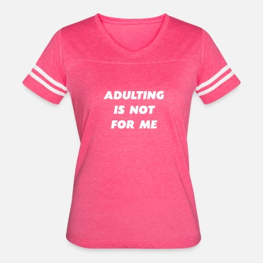 Adult Parody Adulting Is Not For Me - Women's Vintage Sport T-Shirt