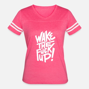 Fuck Wake Up wake the fuck up - Women's Vintage Sport T-Shirt