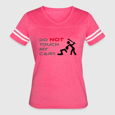 DONT TOUCH MY CAR - Women's Vintage Sport T-Shirt