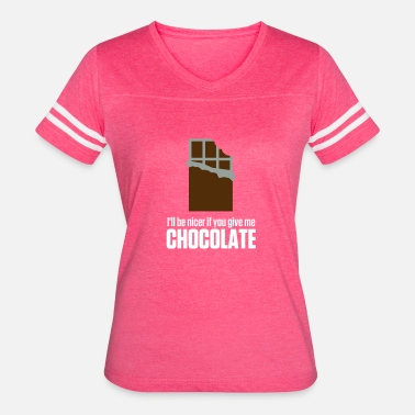 Cadbury If You Give Me Chocolate,I'll Be Nicer To You! - Women's Vintage Sport T-Shirt