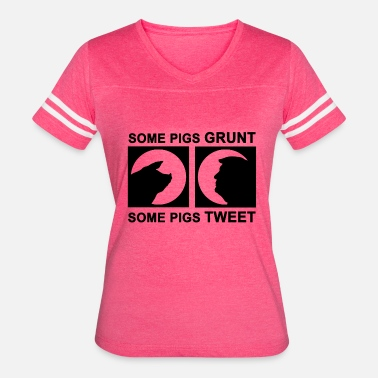 Fuck Pigs SOME PIGS GRUNT SOME PIGS TWEET - Women's Vintage Sport T-Shirt